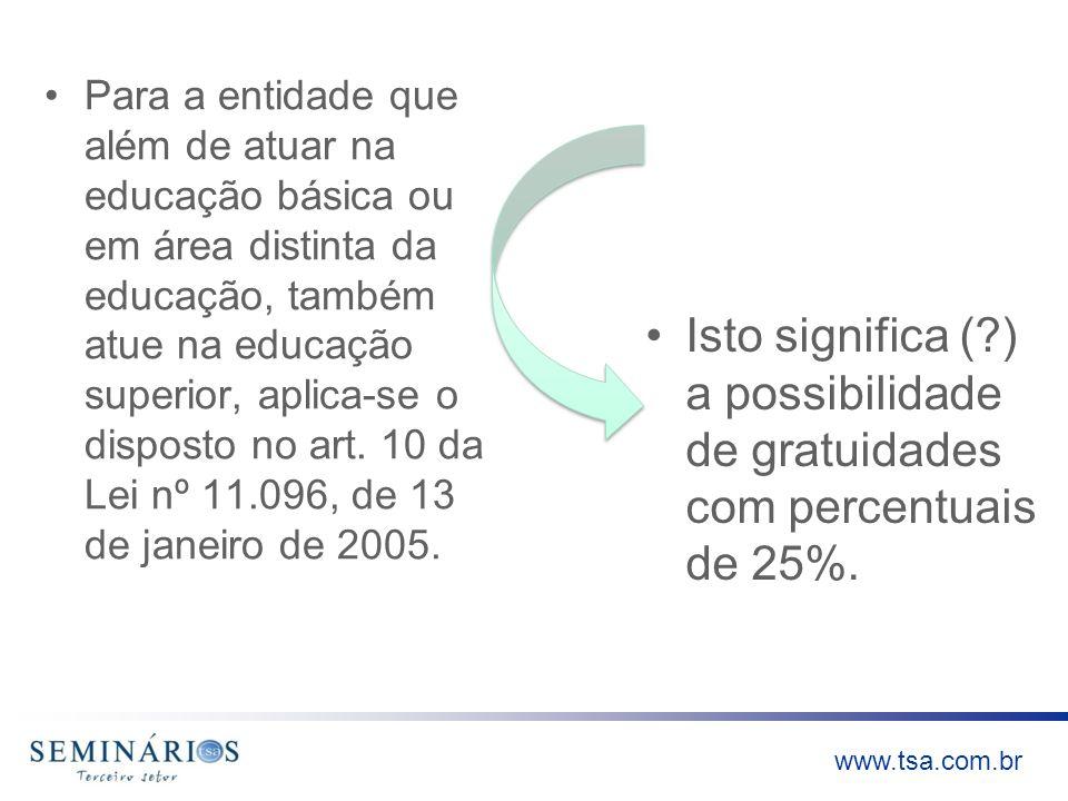 www.tsa.com.br Para a entidade que além de atuar na educação básica ou em área distinta da educação, também atue na educação superior, aplica-se o dis