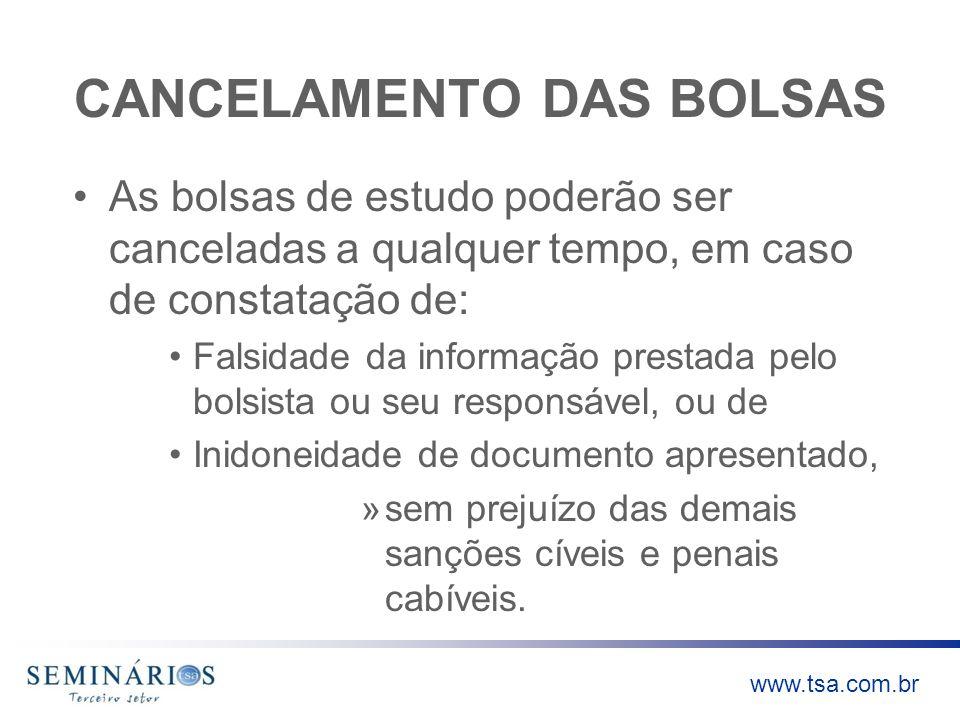www.tsa.com.br CANCELAMENTO DAS BOLSAS As bolsas de estudo poderão ser canceladas a qualquer tempo, em caso de constatação de: Falsidade da informação