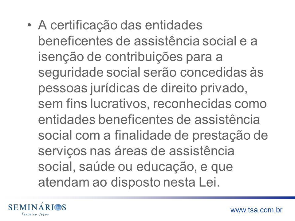 www.tsa.com.br A certificação das entidades beneficentes de assistência social e a isenção de contribuições para a seguridade social serão concedidas