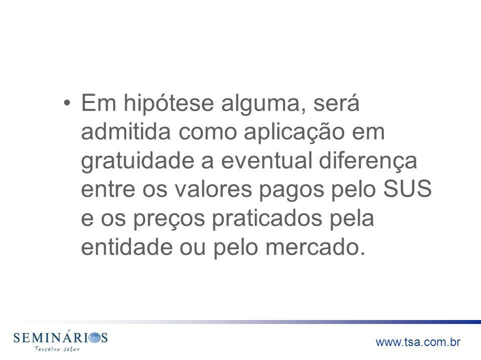www.tsa.com.br Em hipótese alguma, será admitida como aplicação em gratuidade a eventual diferença entre os valores pagos pelo SUS e os preços pratica