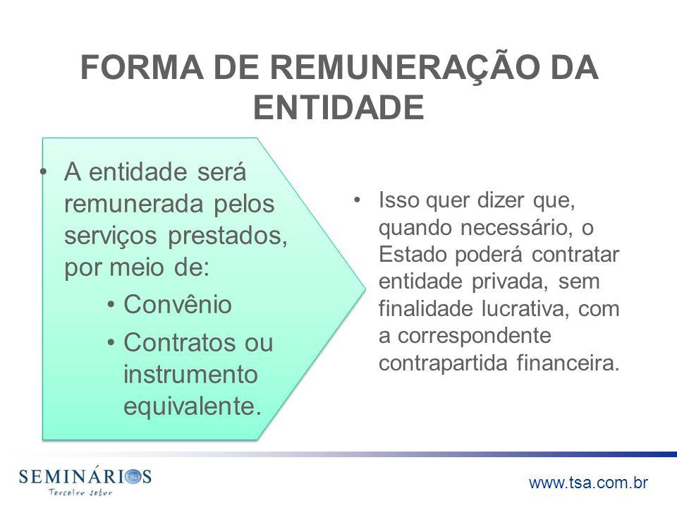 www.tsa.com.br FORMA DE REMUNERAÇÃO DA ENTIDADE A entidade será remunerada pelos serviços prestados, por meio de: Convênio Contratos ou instrumento eq