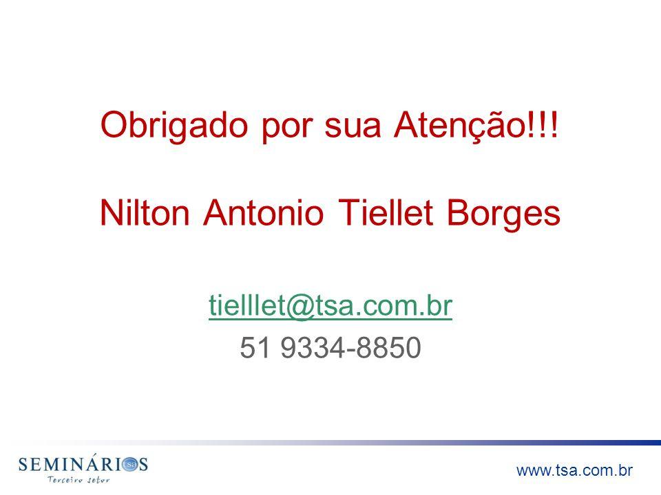 www.tsa.com.br Obrigado por sua Atenção!!! Nilton Antonio Tiellet Borges tielllet@tsa.com.br 51 9334-8850