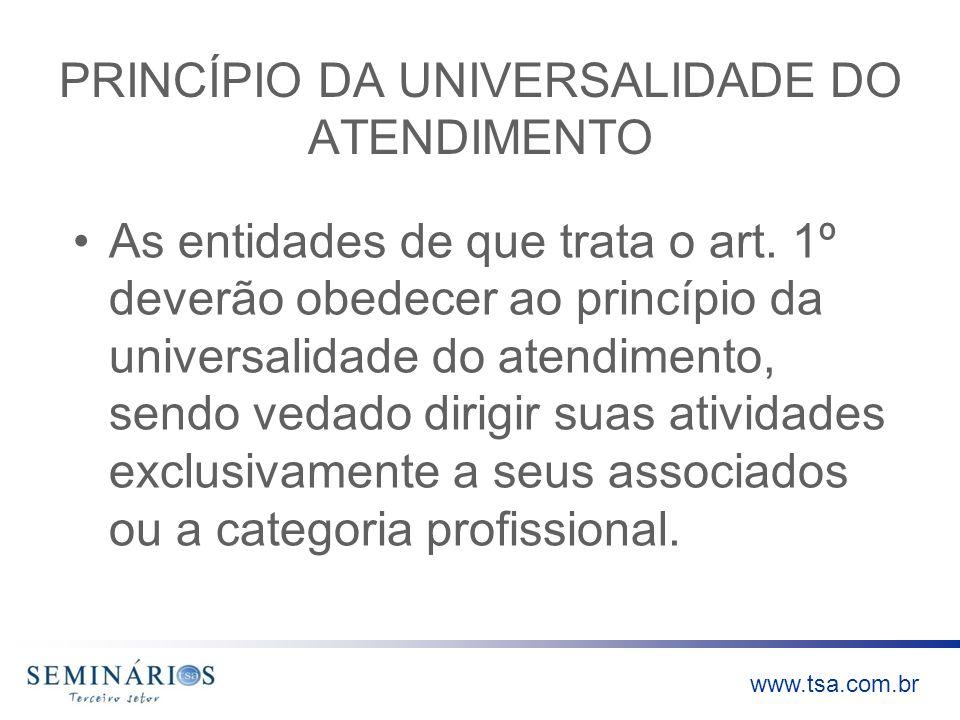 www.tsa.com.br PRINCÍPIO DA UNIVERSALIDADE DO ATENDIMENTO As entidades de que trata o art. 1º deverão obedecer ao princípio da universalidade do atend