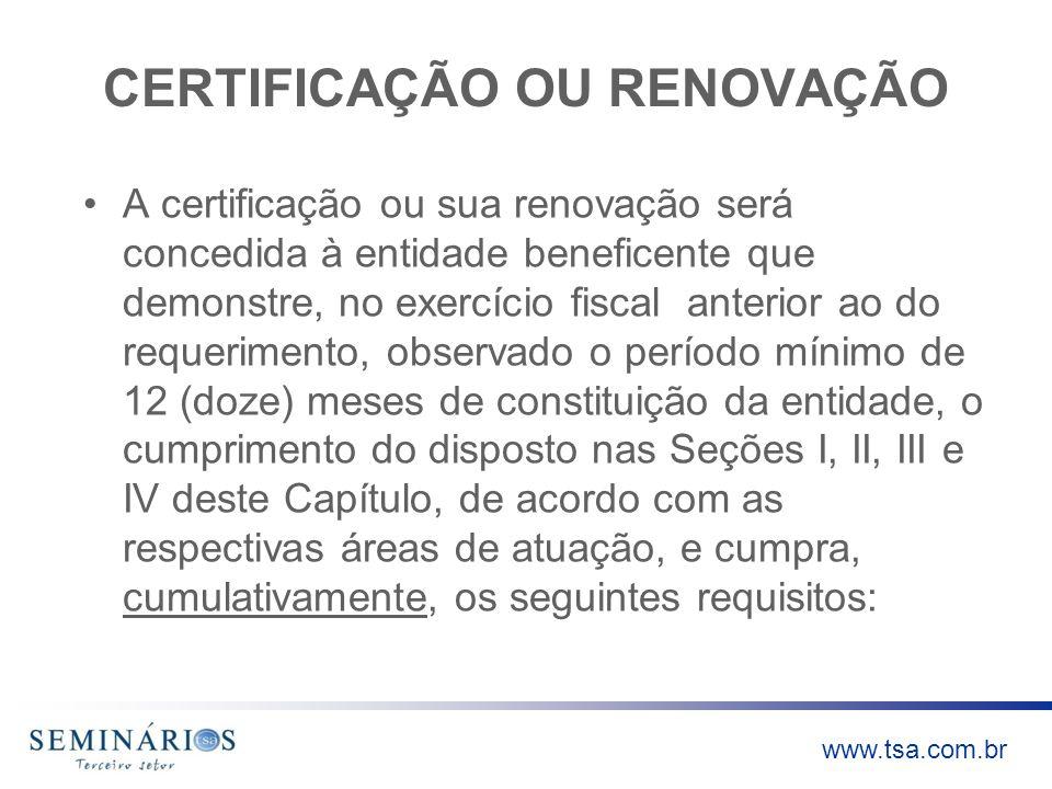 www.tsa.com.br CERTIFICAÇÃO OU RENOVAÇÃO A certificação ou sua renovação será concedida à entidade beneficente que demonstre, no exercício fiscal ante