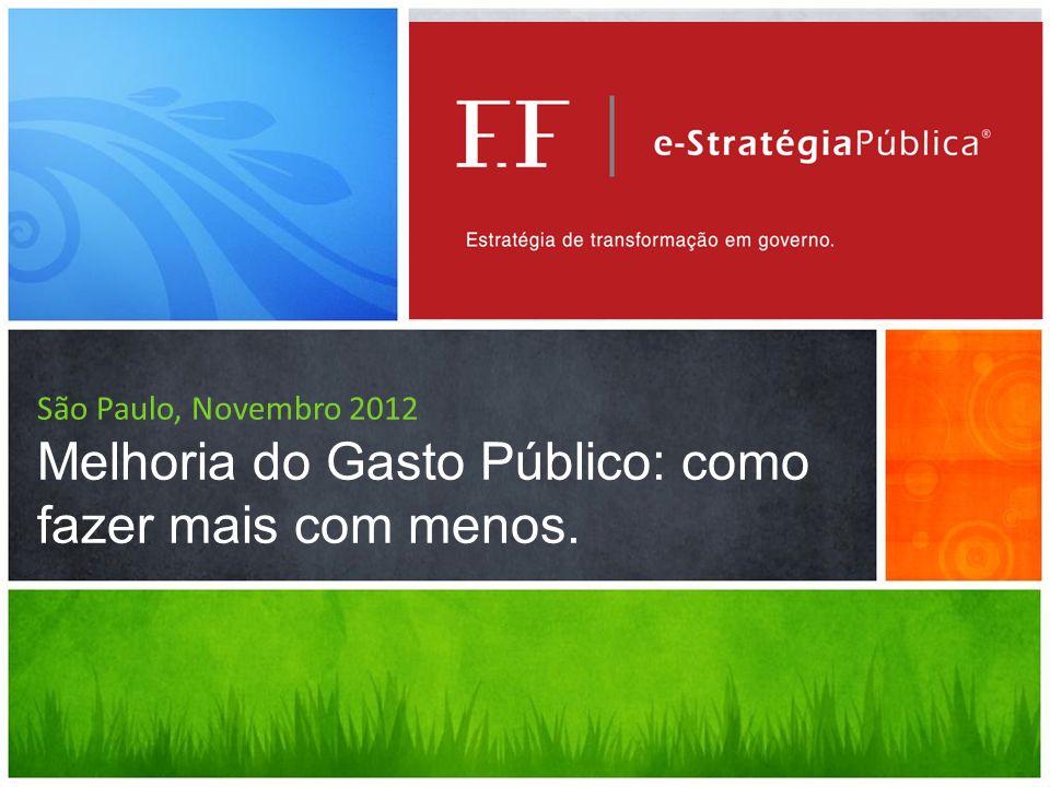 São Paulo, Novembro 2012 Melhoria do Gasto Público: como fazer mais com menos.