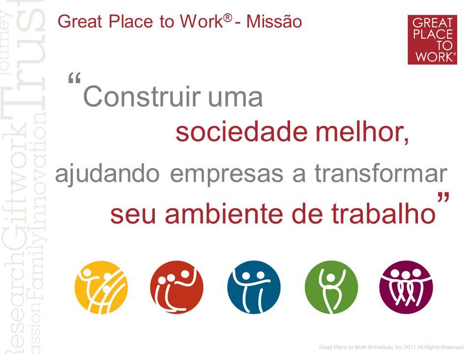 Construir uma Great Place to Work ® - Missão ajudando empresas a transformar seu ambiente de trabalho sociedade melhor,