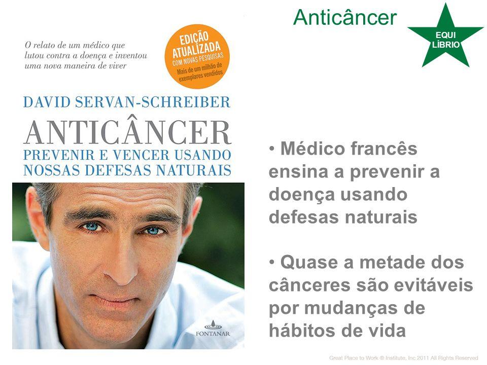 Anticâncer Médico francês ensina a prevenir a doença usando defesas naturais Quase a metade dos cânceres são evitáveis por mudanças de hábitos de vida