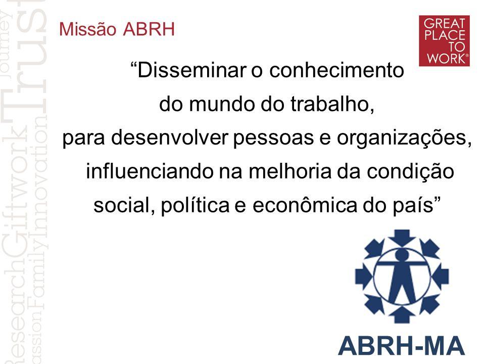 Missão ABRH Disseminar o conhecimento do mundo do trabalho, para desenvolver pessoas e organizações, influenciando na melhoria da condição social, pol