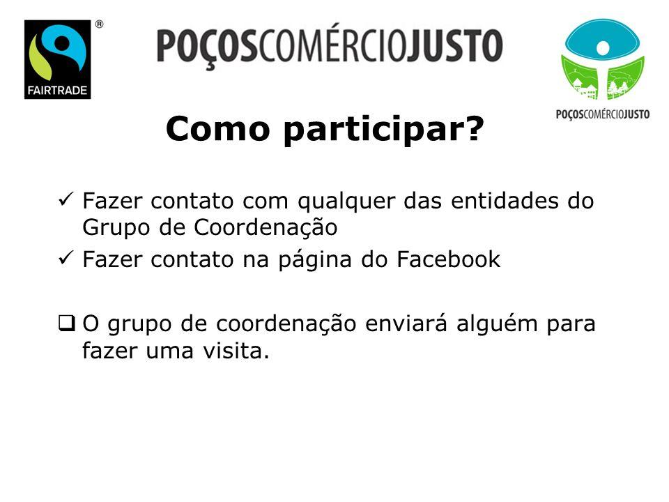 Como participar? Fazer contato com qualquer das entidades do Grupo de Coordenação Fazer contato na página do Facebook O grupo de coordenação enviará a