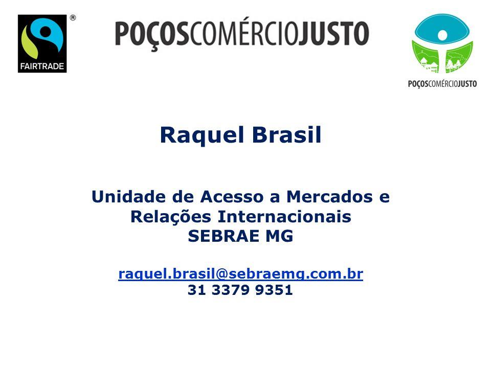Raquel Brasil Unidade de Acesso a Mercados e Relações Internacionais SEBRAE MG raquel.brasil@sebraemg.com.br 31 3379 9351 raquel.brasil@sebraemg.com.b
