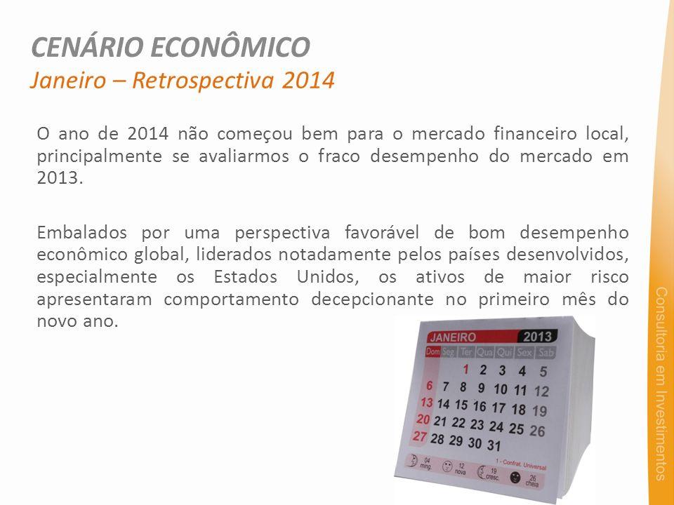Janeiro – Retrospectiva 2014 O ano de 2014 não começou bem para o mercado financeiro local, principalmente se avaliarmos o fraco desempenho do mercado