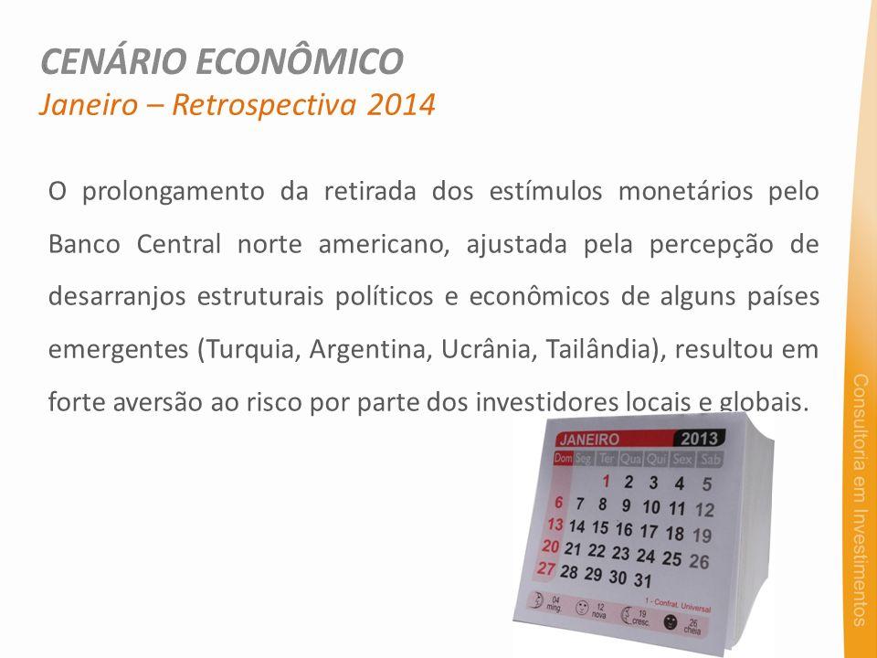 Janeiro – Retrospectiva 2014 O prolongamento da retirada dos estímulos monetários pelo Banco Central norte americano, ajustada pela percepção de desar