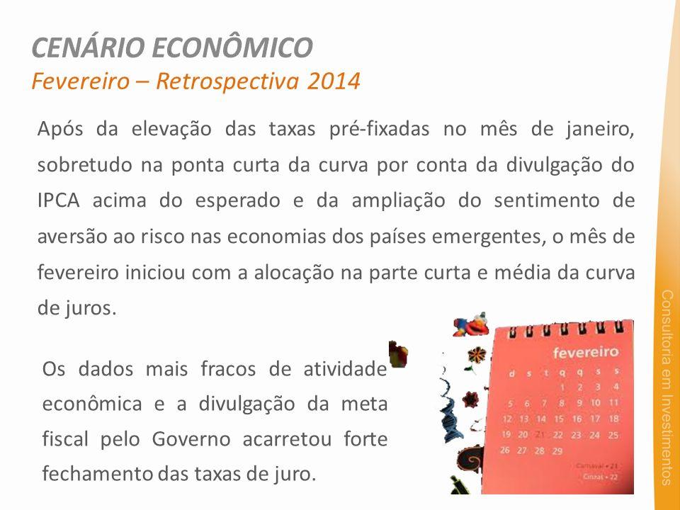 Fevereiro – Retrospectiva 2014 Após da elevação das taxas pré-fixadas no mês de janeiro, sobretudo na ponta curta da curva por conta da divulgação do