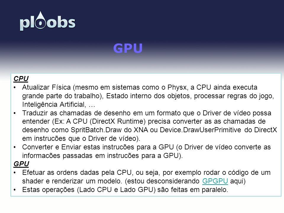 Page 18 GPU CPU Atualizar Física (mesmo em sistemas como o Physx, a CPU ainda executa grande parte do trabalho), Estado interno dos objetos, processar