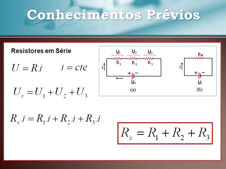 Conhecimentos Prévios Conhecimentos Prévios Resistores em Série