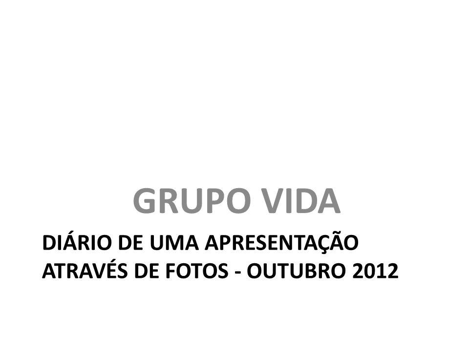 DIÁRIO DE UMA APRESENTAÇÃO ATRAVÉS DE FOTOS - OUTUBRO 2012 GRUPO VIDA