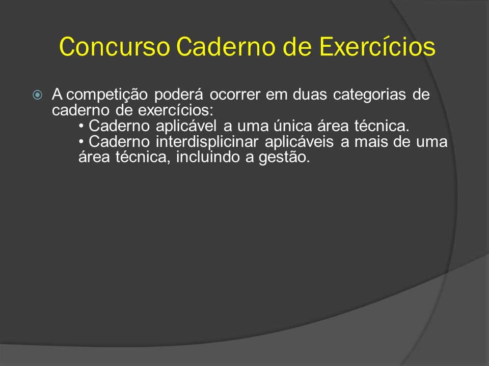 A competição poderá ocorrer em duas categorias de caderno de exercícios: Caderno aplicável a uma única área técnica. Caderno interdisplicinar aplicáve