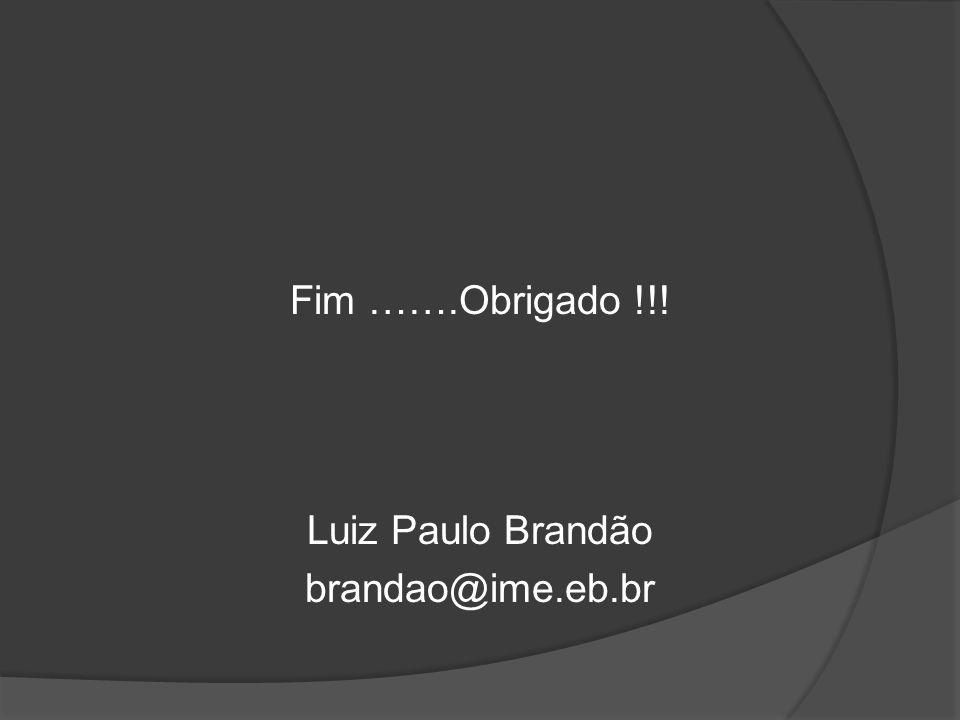 Fim …….Obrigado !!! Luiz Paulo Brandão brandao@ime.eb.br