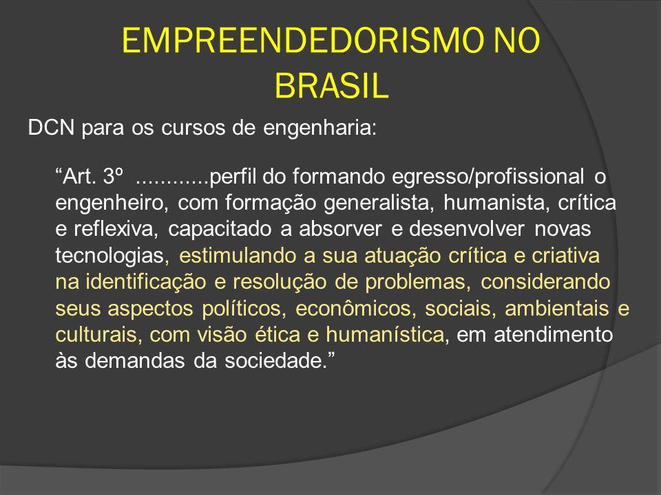 EMPREENDEDORISMO NO BRASIL DCN para os cursos de engenharia: Art. 3º............perfil do formando egresso/profissional o engenheiro, com formação gen