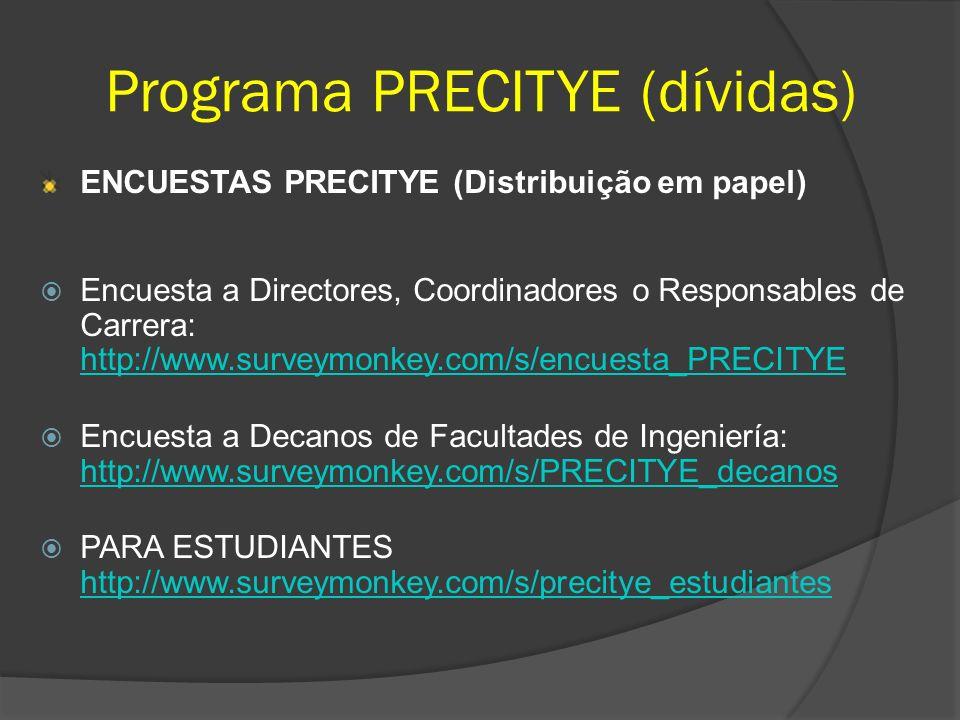Programa PRECITYE (dívidas) ENCUESTAS PRECITYE (Distribuição em papel) Encuesta a Directores, Coordinadores o Responsables de Carrera: http://www.surv