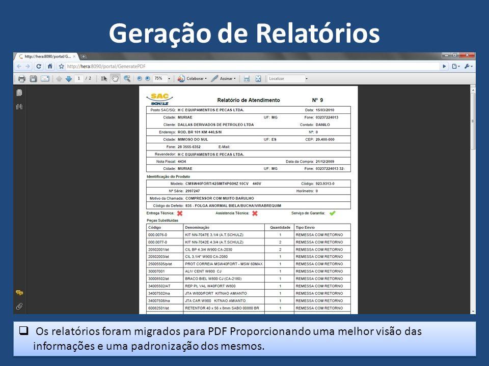 Geração de Relatórios Os relatórios foram migrados para PDF Proporcionando uma melhor visão das informações e uma padronização dos mesmos.