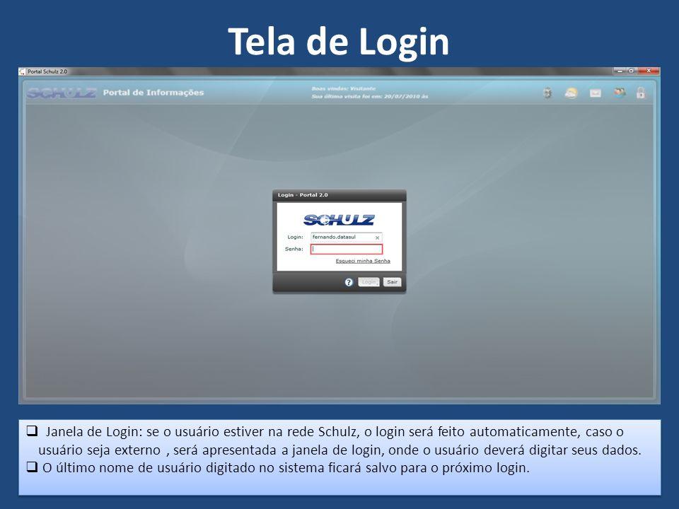 Tela de Login Janela de Login: se o usuário estiver na rede Schulz, o login será feito automaticamente, caso o usuário seja externo, será apresentada a janela de login, onde o usuário deverá digitar seus dados.