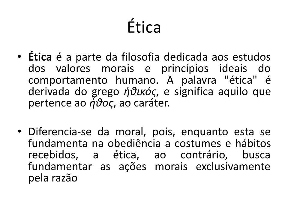 Ética Ética é a parte da filosofia dedicada aos estudos dos valores morais e princípios ideais do comportamento humano. A palavra
