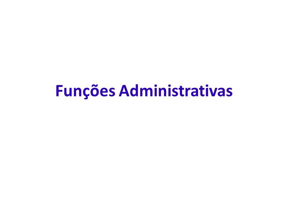 Funções Administrativas