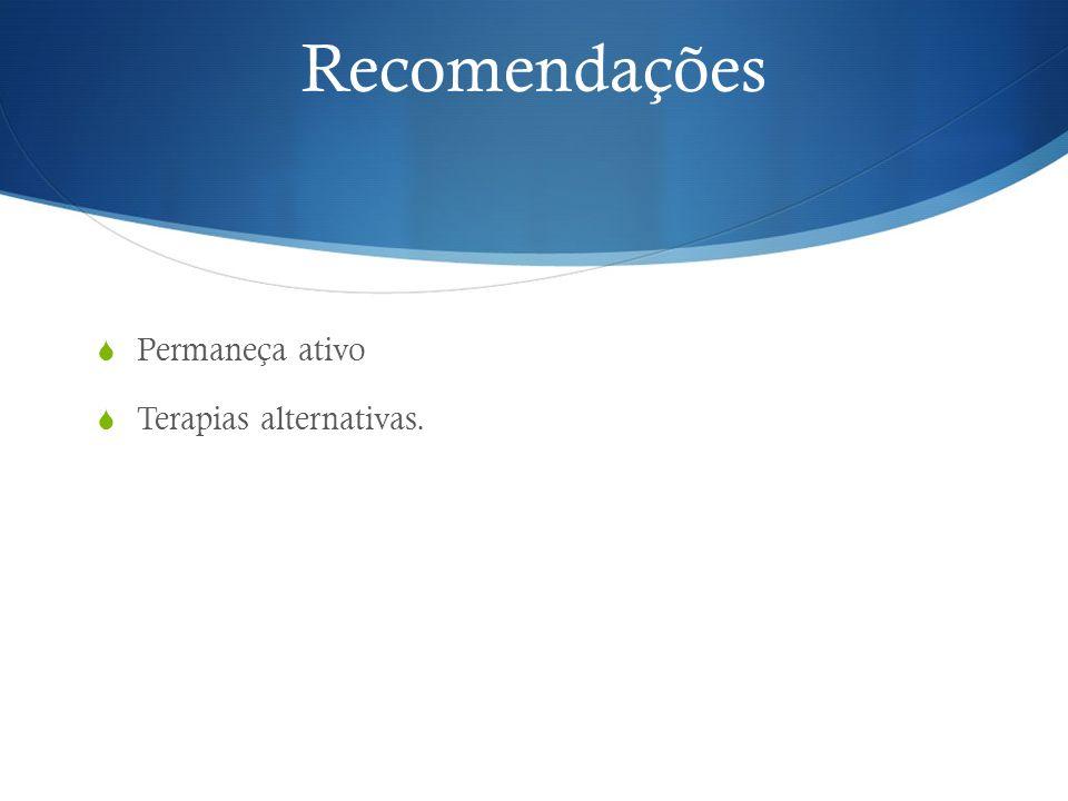 Recomendações Permaneça ativo Terapias alternativas.