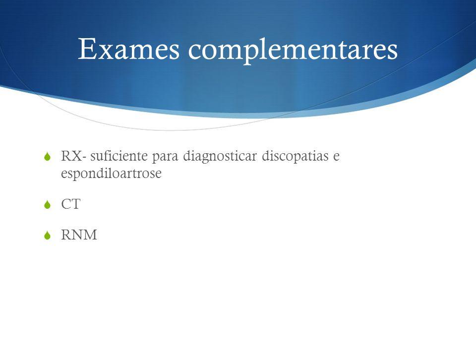 Exames complementares RX- suficiente para diagnosticar discopatias e espondiloartrose CT RNM