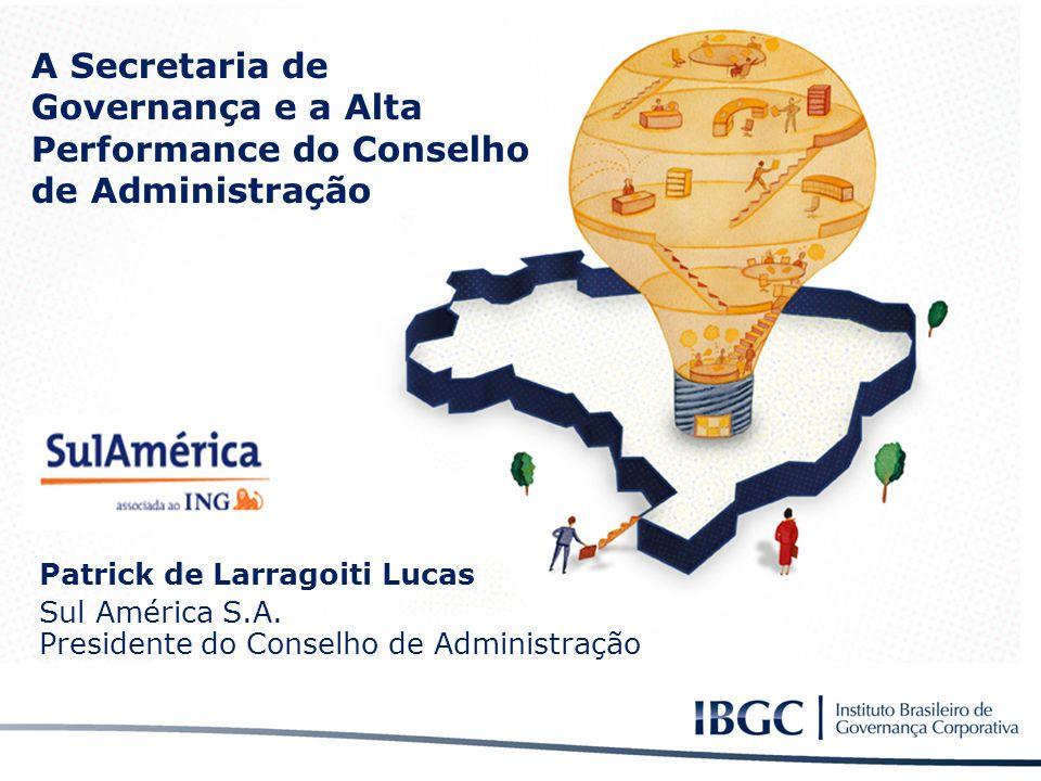 Material elaborado para utilização exclusiva nos cursos do IBGC. A Secretaria de Governança e a Alta Performance do Conselho de Administração Patrick