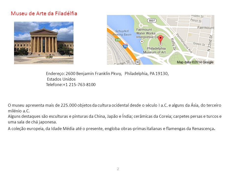 Museu de Arte da Filadélfia Endereço: 2600 Benjamin Franklin Pkwy, Philadelphia, PA 19130, Estados Unidos Telefone:+1 215-763-8100 O museu apresenta m