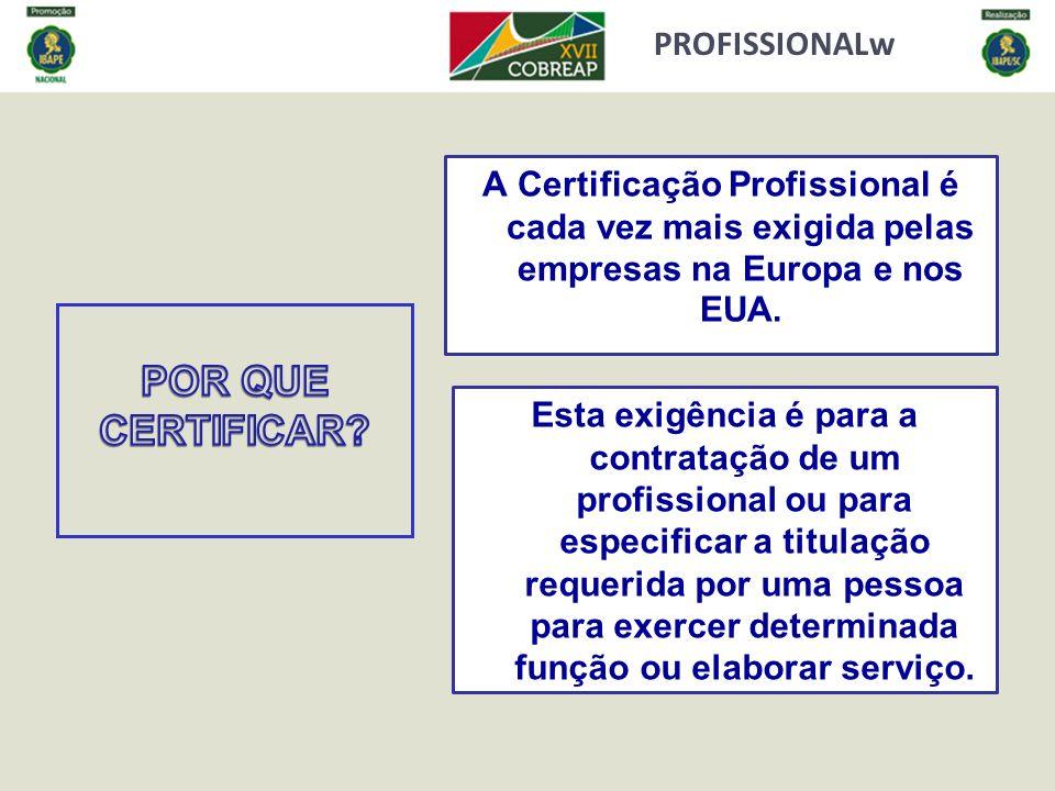 PROFISSIONALw A Certificação Profissional é cada vez mais exigida pelas empresas na Europa e nos EUA. Esta exigência é para a contratação de um profis