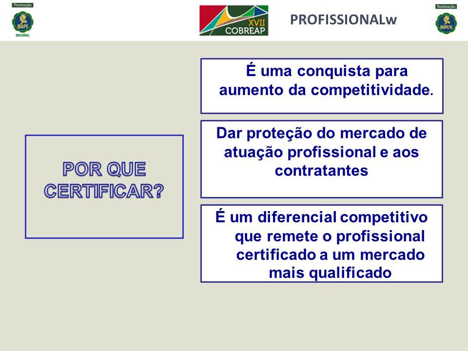 PROFISSIONALw É uma conquista para aumento da competitividade. É um diferencial competitivo que remete o profissional certificado a um mercado mais qu