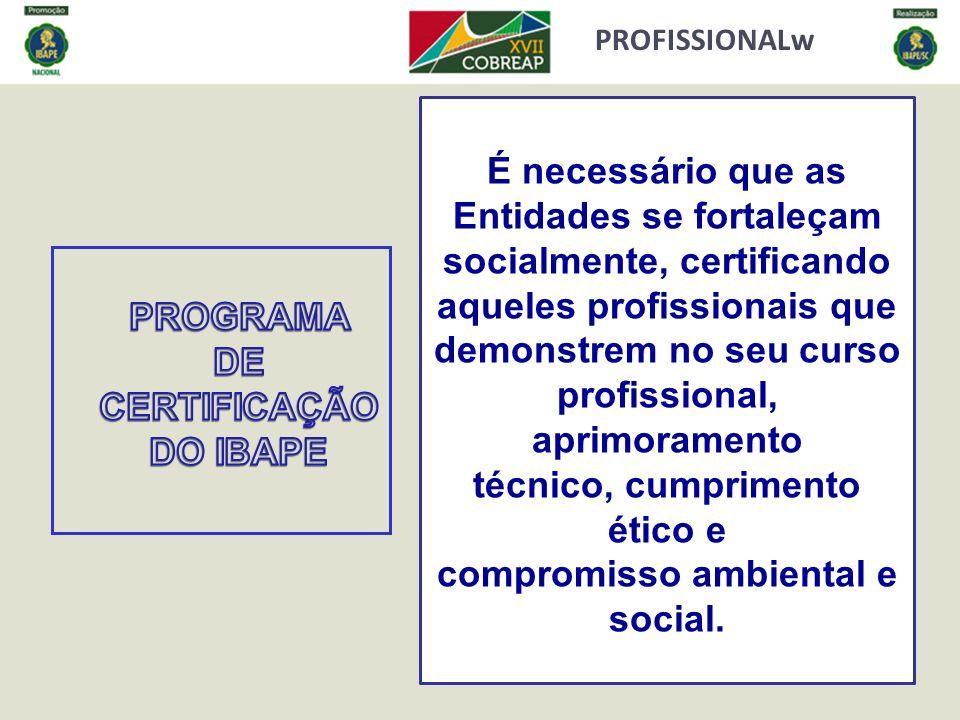 PROFISSIONALw É necessário que as Entidades se fortaleçam socialmente, certificando aqueles profissionais que demonstrem no seu curso profissional, ap