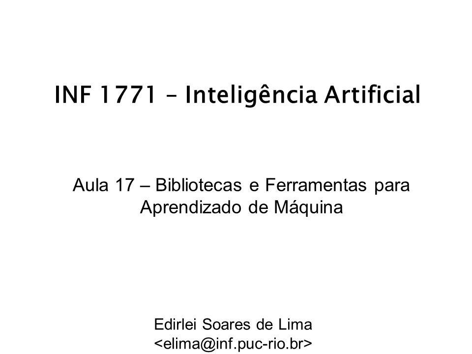 INF 1771 – Inteligência Artificial Aula 17 – Bibliotecas e Ferramentas para Aprendizado de Máquina Edirlei Soares de Lima