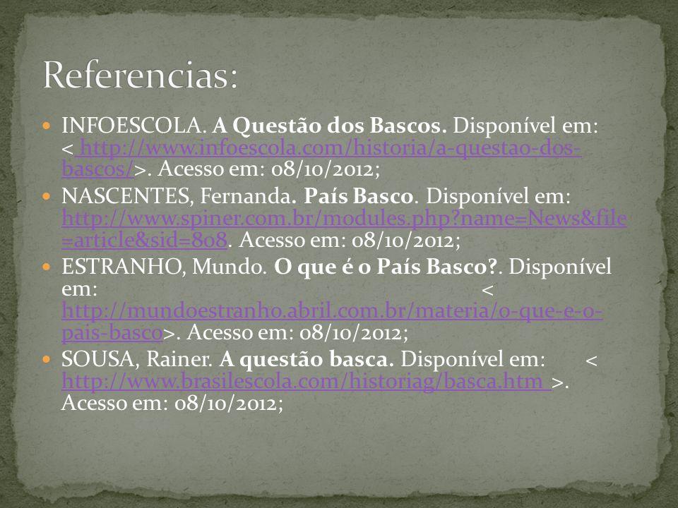 INFOESCOLA. A Questão dos Bascos. Disponível em:. Acesso em: 08/10/2012; http://www.infoescola.com/historia/a-questao-dos- bascos/ NASCENTES, Fernanda