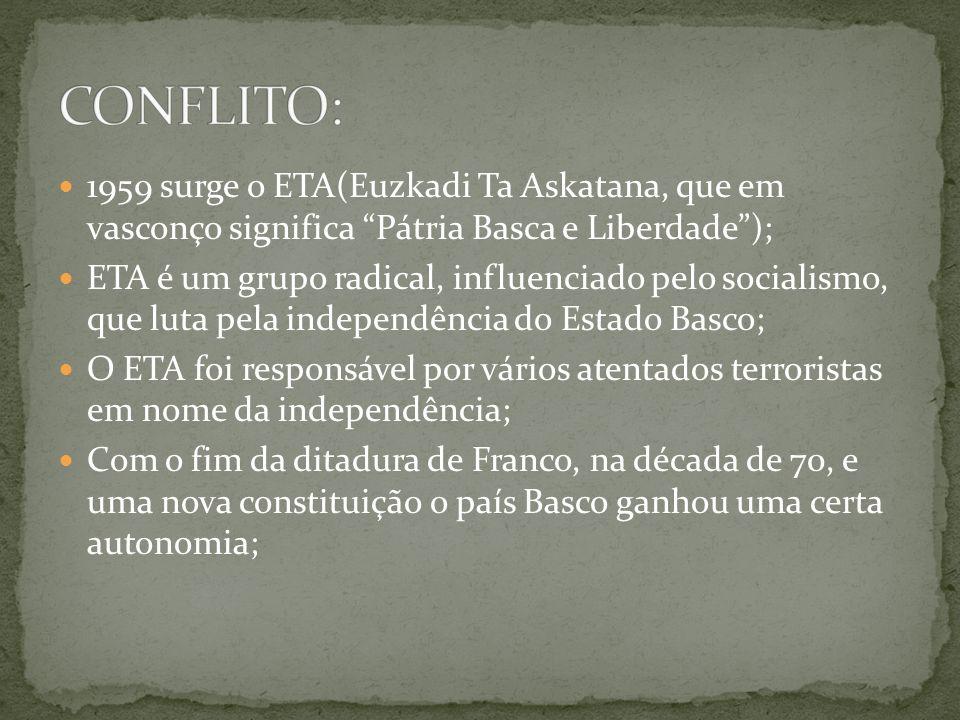 1959 surge o ETA(Euzkadi Ta Askatana, que em vasconço significa Pátria Basca e Liberdade); ETA é um grupo radical, influenciado pelo socialismo, que l
