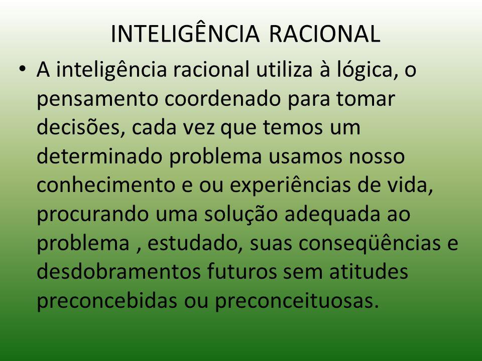 INTELIGÊNCIA RACIONAL A inteligência racional utiliza à lógica, o pensamento coordenado para tomar decisões, cada vez que temos um determinado problem