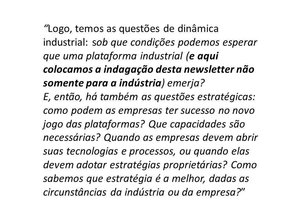 Logo, temos as questões de dinâmica industrial: sob que condições podemos esperar que uma plataforma industrial (e aqui colocamos a indagação desta ne