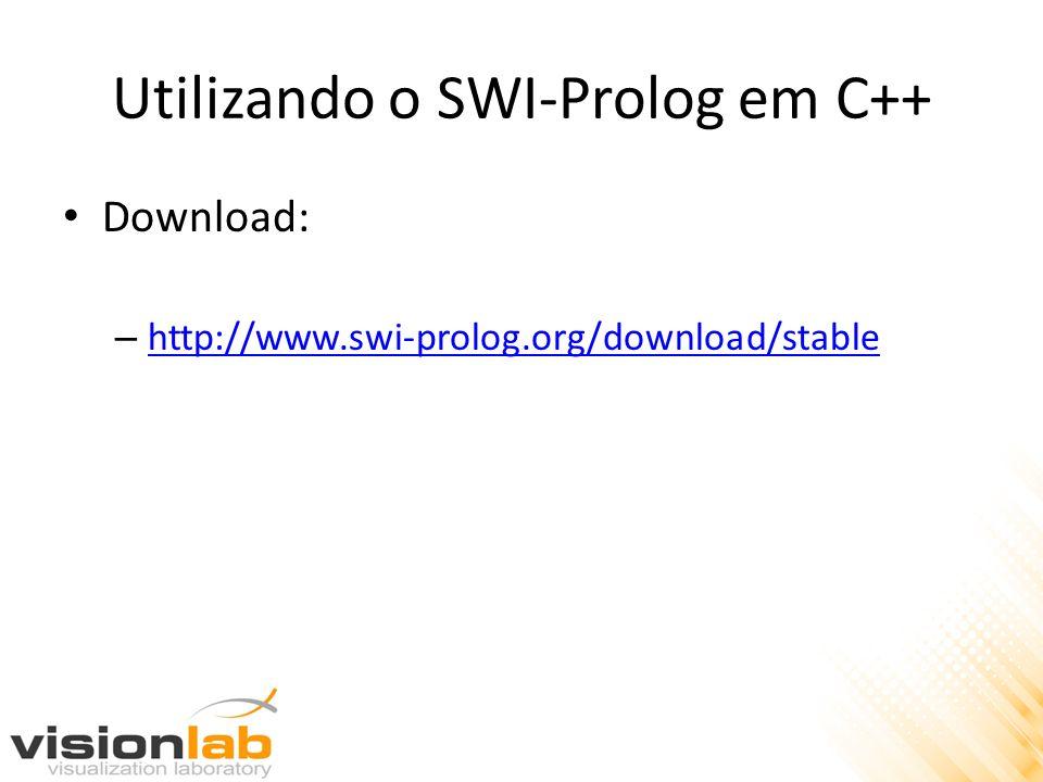 Utilizando o SWI-Prolog em C++ Download: – http://www.swi-prolog.org/download/stable http://www.swi-prolog.org/download/stable