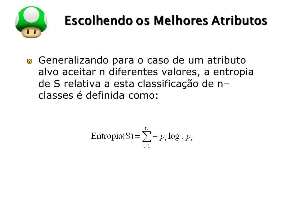 LOGO Escolhendo os Melhores Atributos Generalizando para o caso de um atributo alvo aceitar n diferentes valores, a entropia de S relativa a esta classificação de n– classes é definida como: