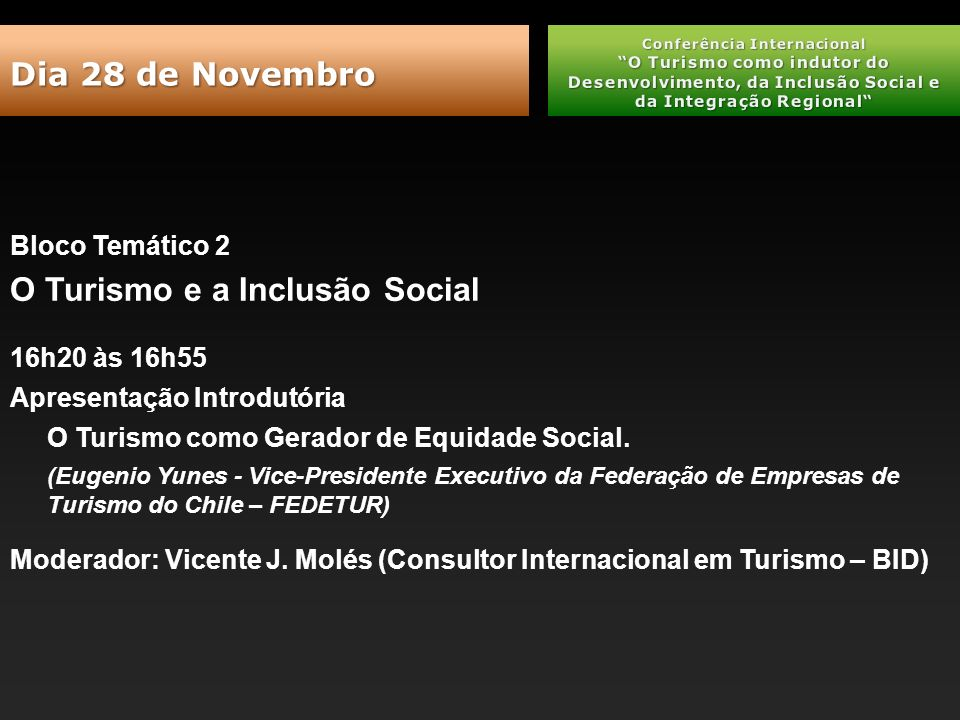 Bloco Temático 2 O Turismo e a Inclusão Social 16h20 às 16h55 Apresentação Introdutória O Turismo como Gerador de Equidade Social.
