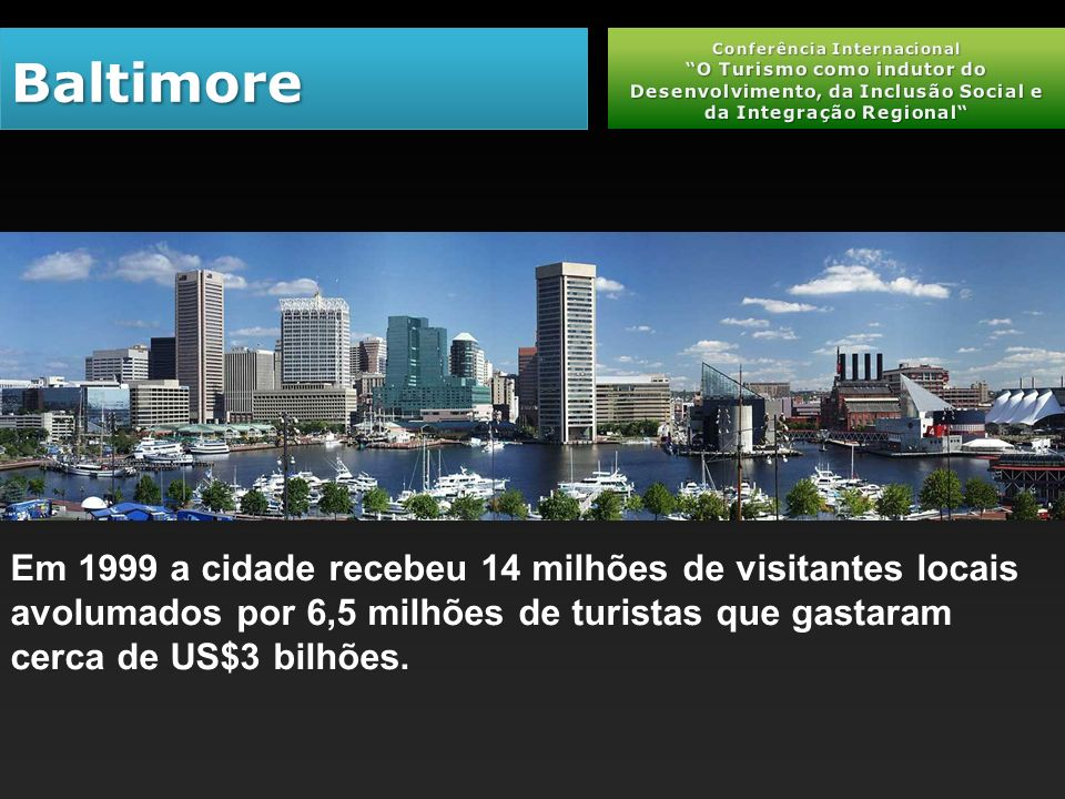 BaltimoreBaltimore Em 1999 a cidade recebeu 14 milhões de visitantes locais avolumados por 6,5 milhões de turistas que gastaram cerca de US$3 bilhões.