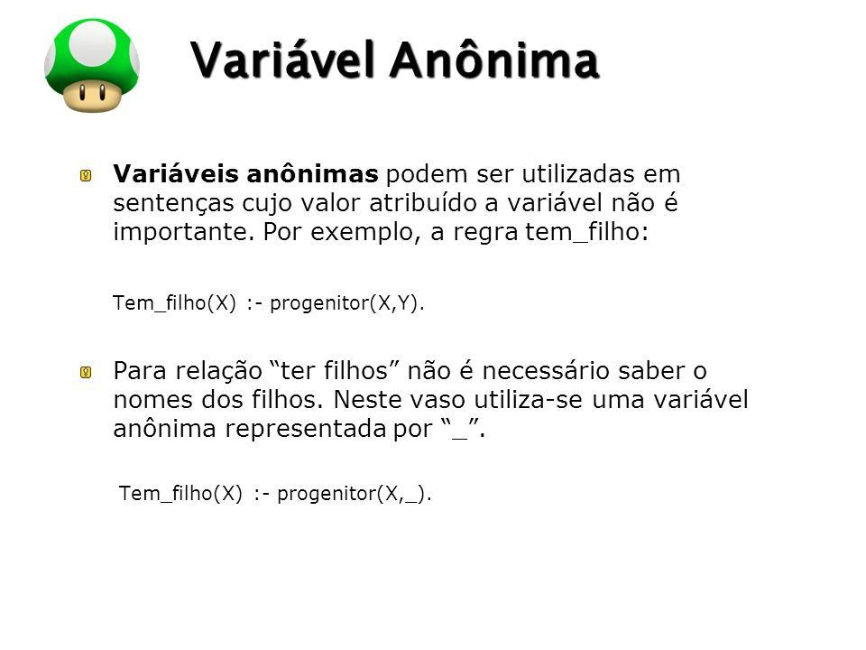 LOGO Variável Anônima Variáveis anônimas podem ser utilizadas em sentenças cujo valor atribuído a variável não é importante. Por exemplo, a regra tem_