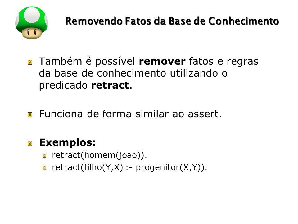 LOGO Removendo Fatos da Base de Conhecimento Também é possível remover fatos e regras da base de conhecimento utilizando o predicado retract. Funciona