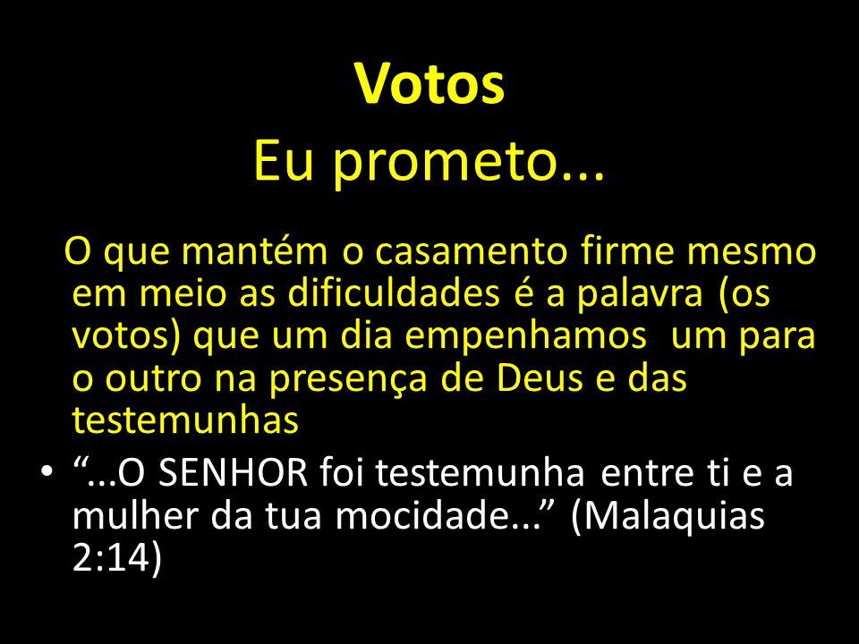 Votos Eu prometo... O que mantém o casamento firme mesmo em meio as dificuldades é a palavra (os votos) que um dia empenhamos um para o outro na prese