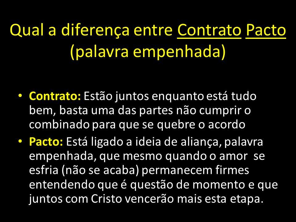 Qual a diferença entre Contrato Pacto (palavra empenhada) Contrato: Estão juntos enquanto está tudo bem, basta uma das partes não cumprir o combinado