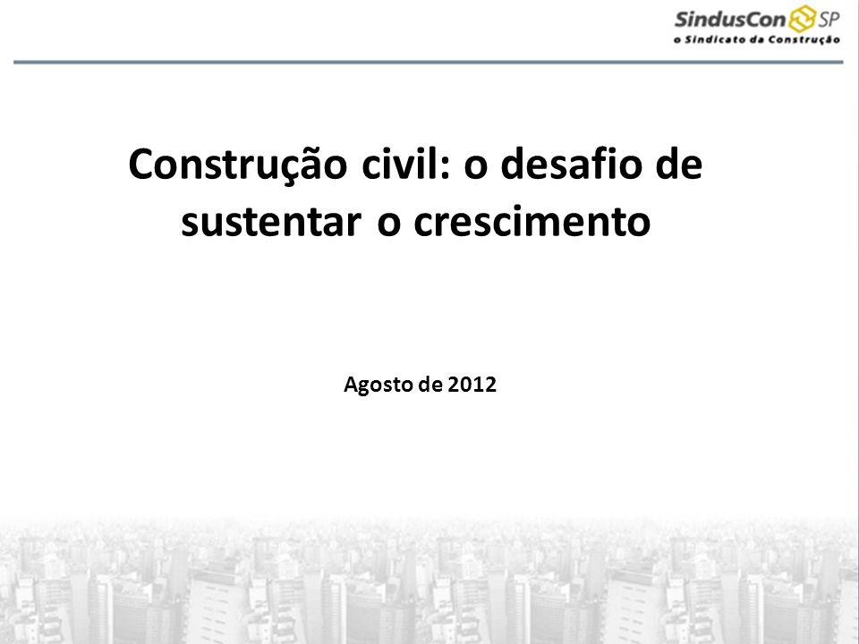 Construção civil: o desafio de sustentar o crescimento Agosto de 2012