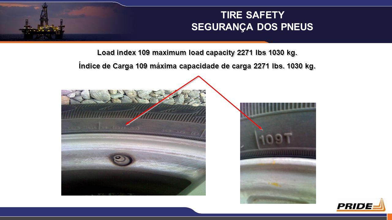 14 Load index 109 maximum load capacity 2271 lbs 1030 kg. Índice de Carga 109 máxima capacidade de carga 2271 lbs. 1030 kg. Load index 109 maximum loa